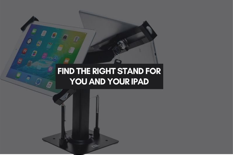 Find the Right Stand for You and Your iPad